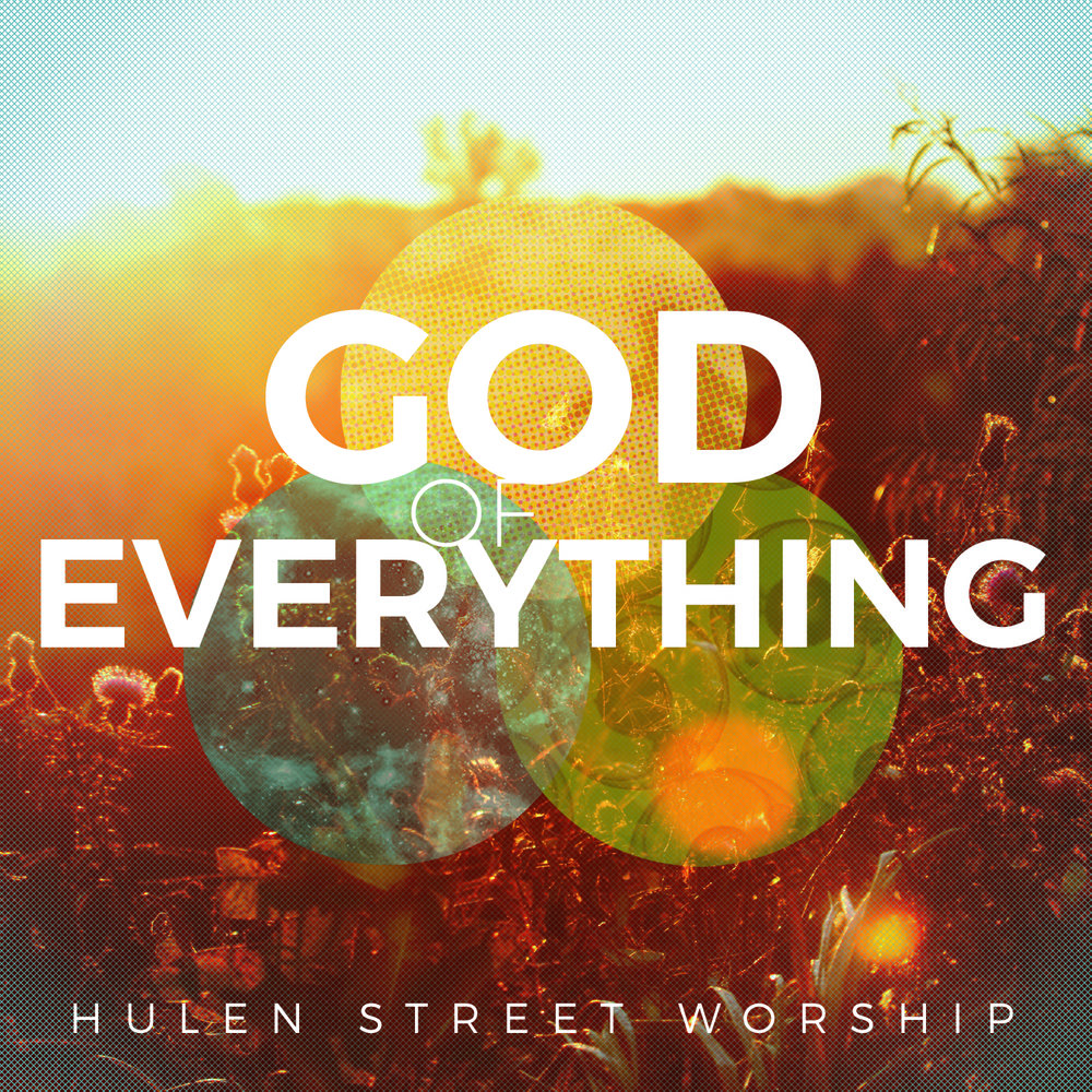 God of Everything EP from Hulen Street Worship out of Hulen Street Church in Fort Worth, TX.