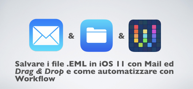 2017-11-12 Salvare EML in iOS 11 con Mail ed DragDrop e come automatizzare con Workflow.001.png