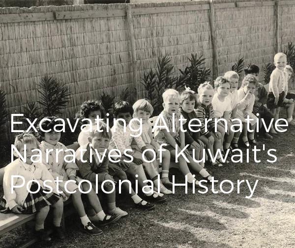 Excavating Alternative Narratives of Kuwait's Postcolonial History