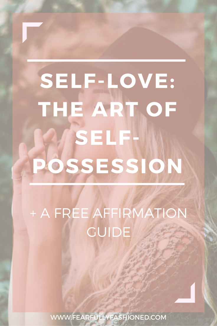 Self- Love: The Art of Self-Possession + A Free Affirmation Guide | Fearfully Fashioned #selflove #affirmations #FearfullyFashioned