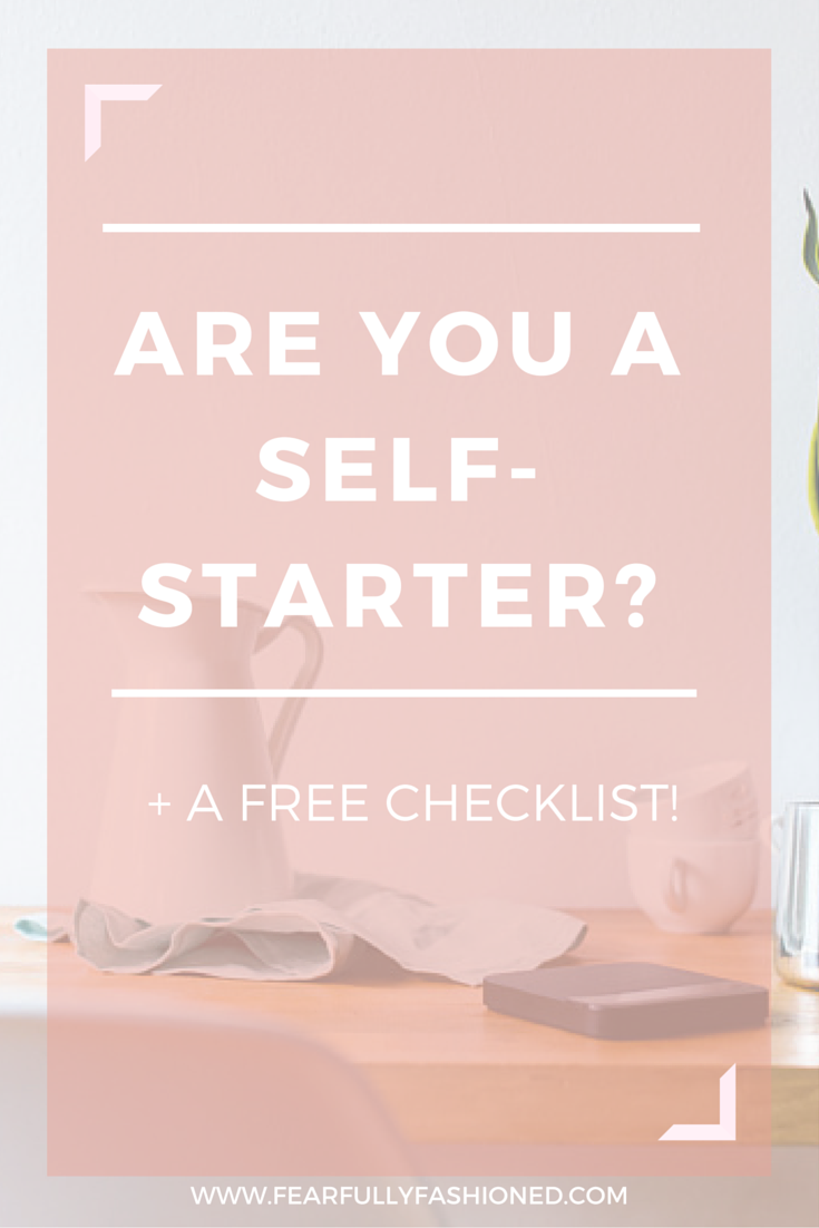 Are You a Self-Starter? + A Free Checklist! | Fearfully Fashioned #productivity #entrepreneurs #FearfullyFashioned