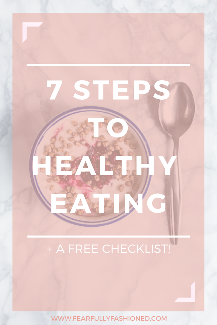 7 Steps to Healthy Eating | Fearfully Fashioned #healthyeating #wellness #Fearfullyfashioned