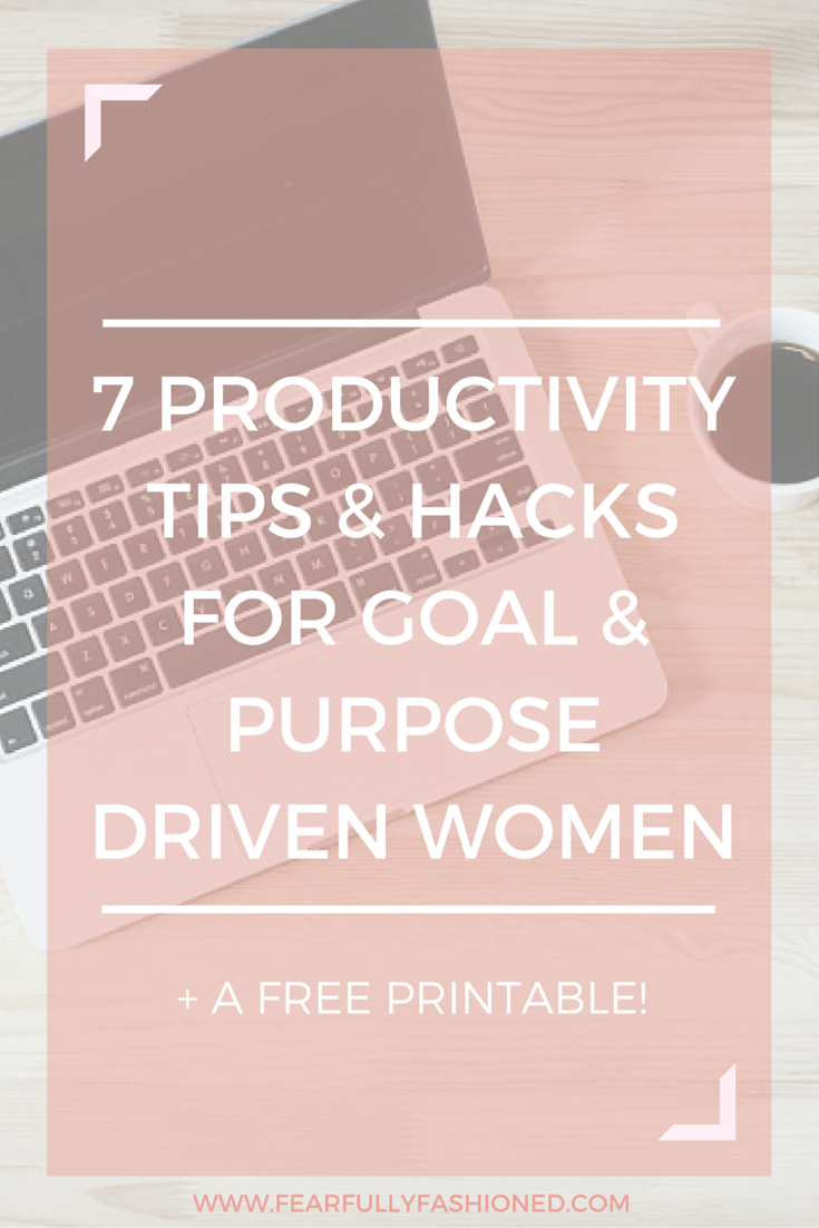 7 Productivity Tips & Hacks for Goal & Purpose Driven Women | Fearfully Fashioned #productivitytips #personaldevelopment #FearfullyFashioned