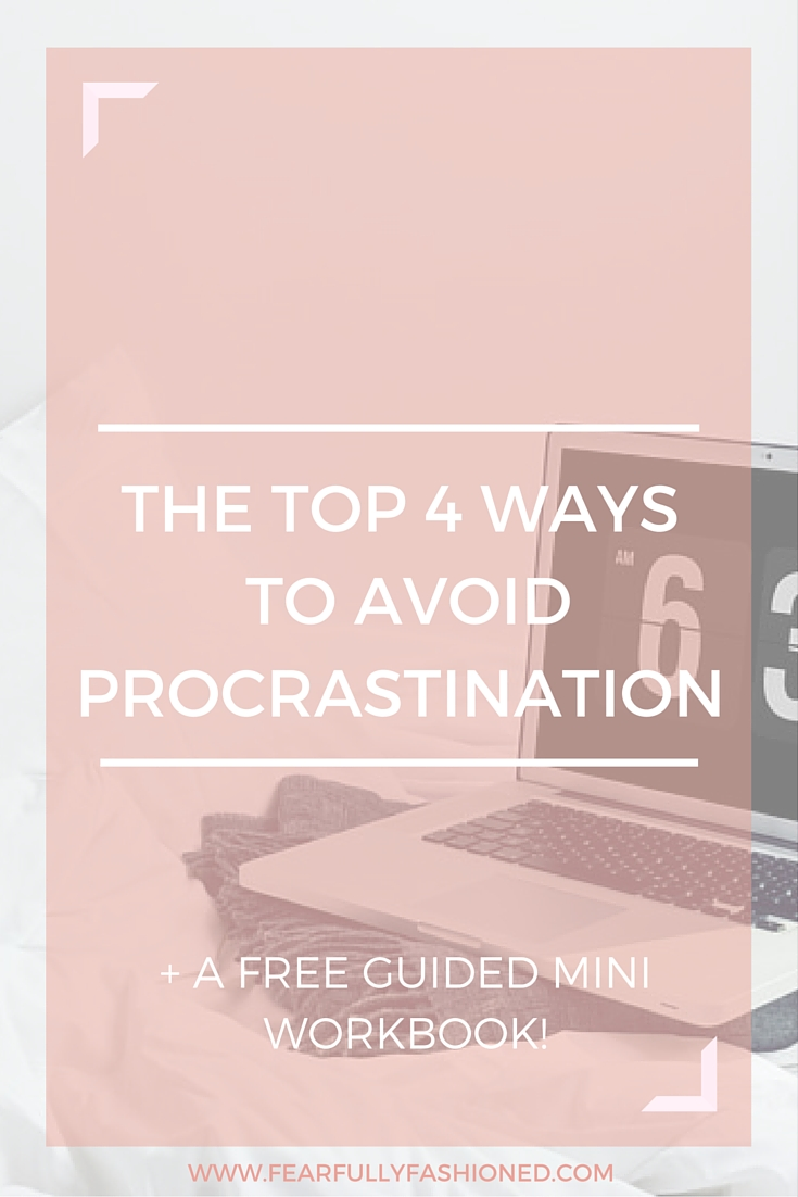 The Top 4 Ways to Avoid Procrastination | Fearfully Fashioned #procrastination #discipline #goalsetting #FearfullyFashioned