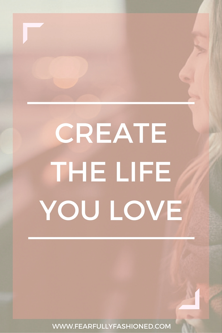 Create the Live You Love | Fearfully Fashioned #personaldevelopment #coaching #FearfullyFashioned