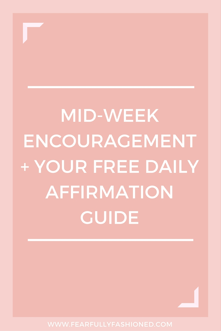Mid-Week Encouragement + Your Daily Affirmation Guide | Fearfully Fashioned #affirmations #personaldevelopment #FearfullyFashioned
