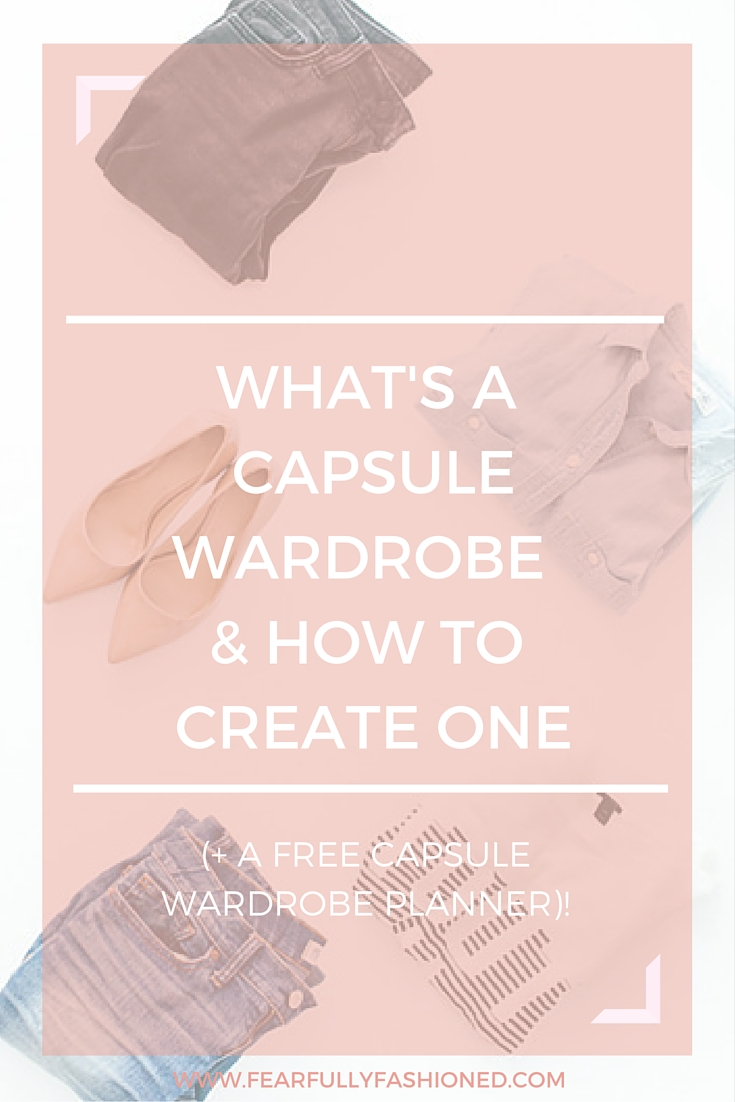 What's a Capsule Wardrobe and How to Create One | Fearfully Fashioned #style #minimalism #capsulewardrobe #FearfullyFashioned
