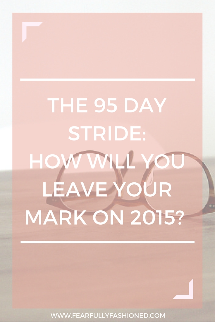 The 95 Day Stride: How Will You Leave Your Mark on 2015? |Fearfully Fashioned #newyear #personaldevelopment #FearfullyFashioned