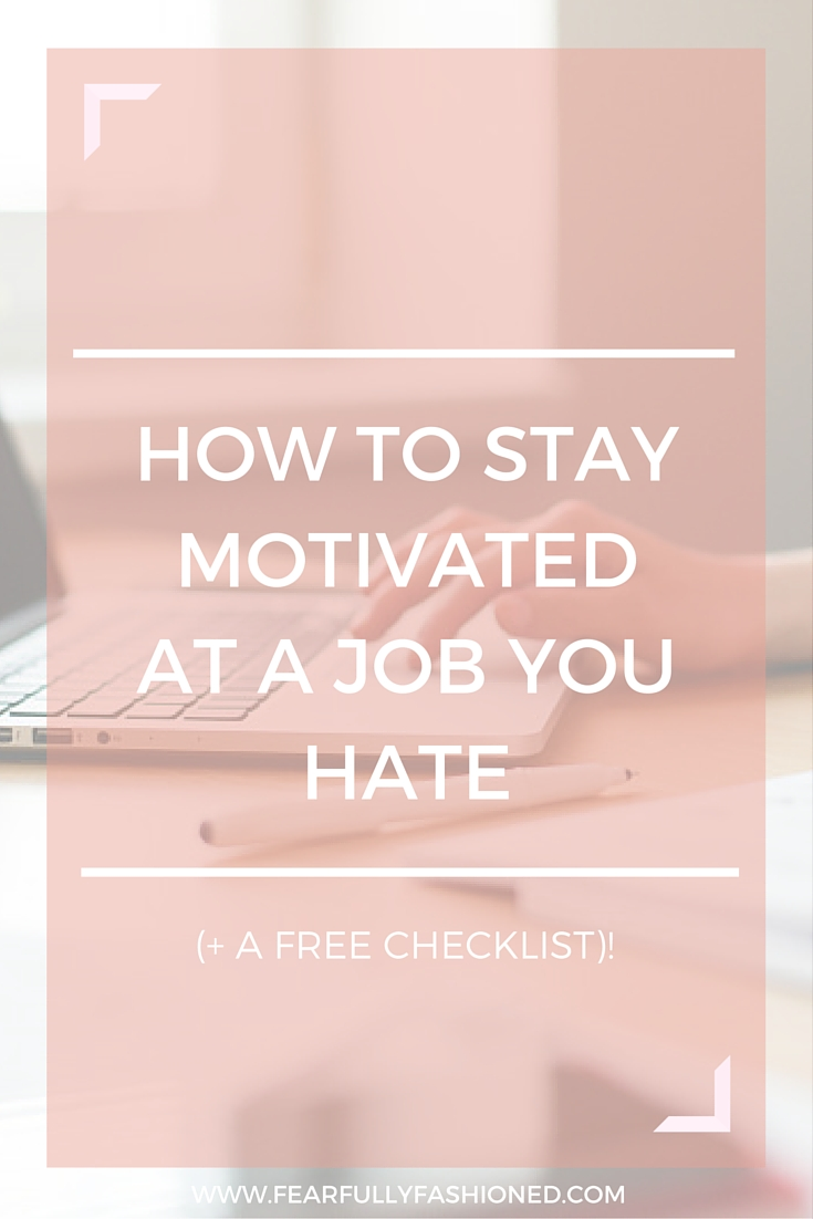 How to Stay Motivated at a Job You Hate | Fearfully Fashioned #careeradvice #FearfullyFashioned