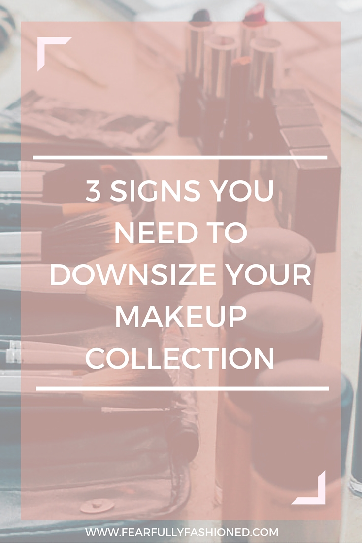 3 Signs You Need to Downsize Your Makeup Collection | Fearfully Fashioned #beauty #makeuptips #FearfullyFashioned