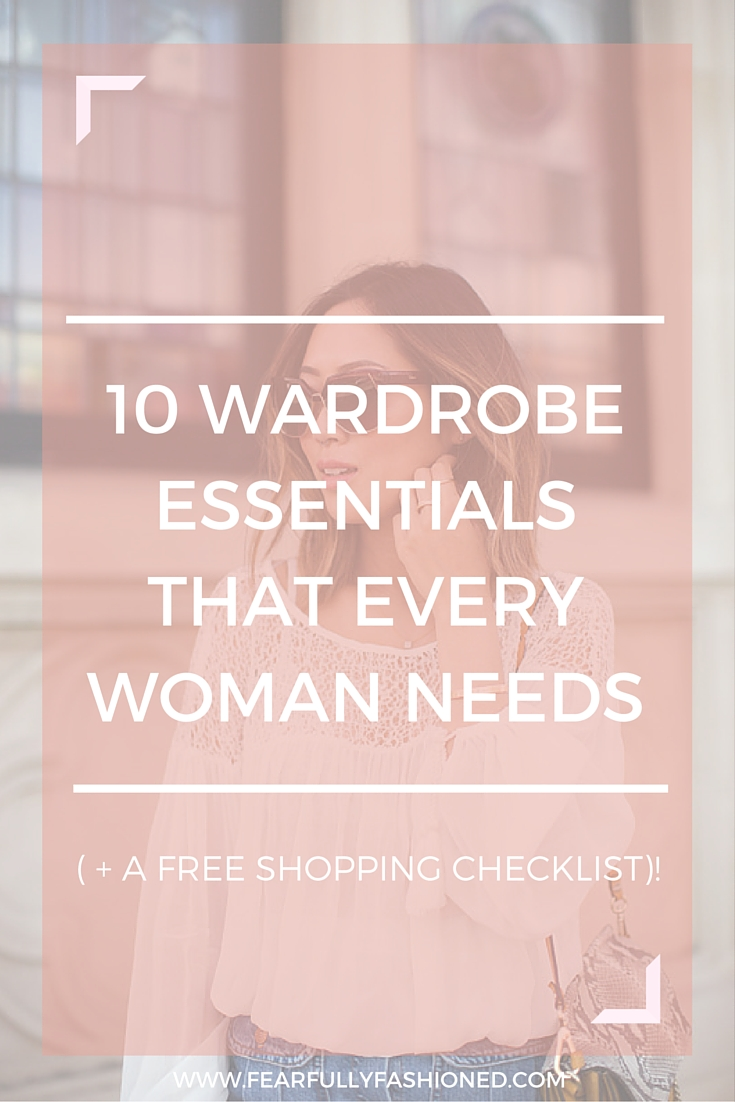 10 Wardrobe Essentials That Every Woman Need | Fearfully Fashioned #style #fashion #FearfullyFashioned