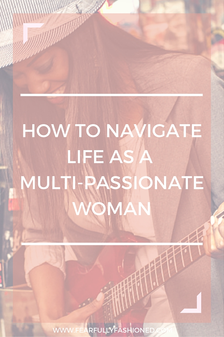 How to Navigate Life As A Multi-Passionate Woman | Fearfully Fashioned -- Are you a multi-passionate woman finding a hard time time choosing what to focus on? In this blog post I discuss what it means to be multi-passionate and how you can live out all your passions in the present moment. Click to read now or pin to save for later. #selfhelp #FearfullyFashioned