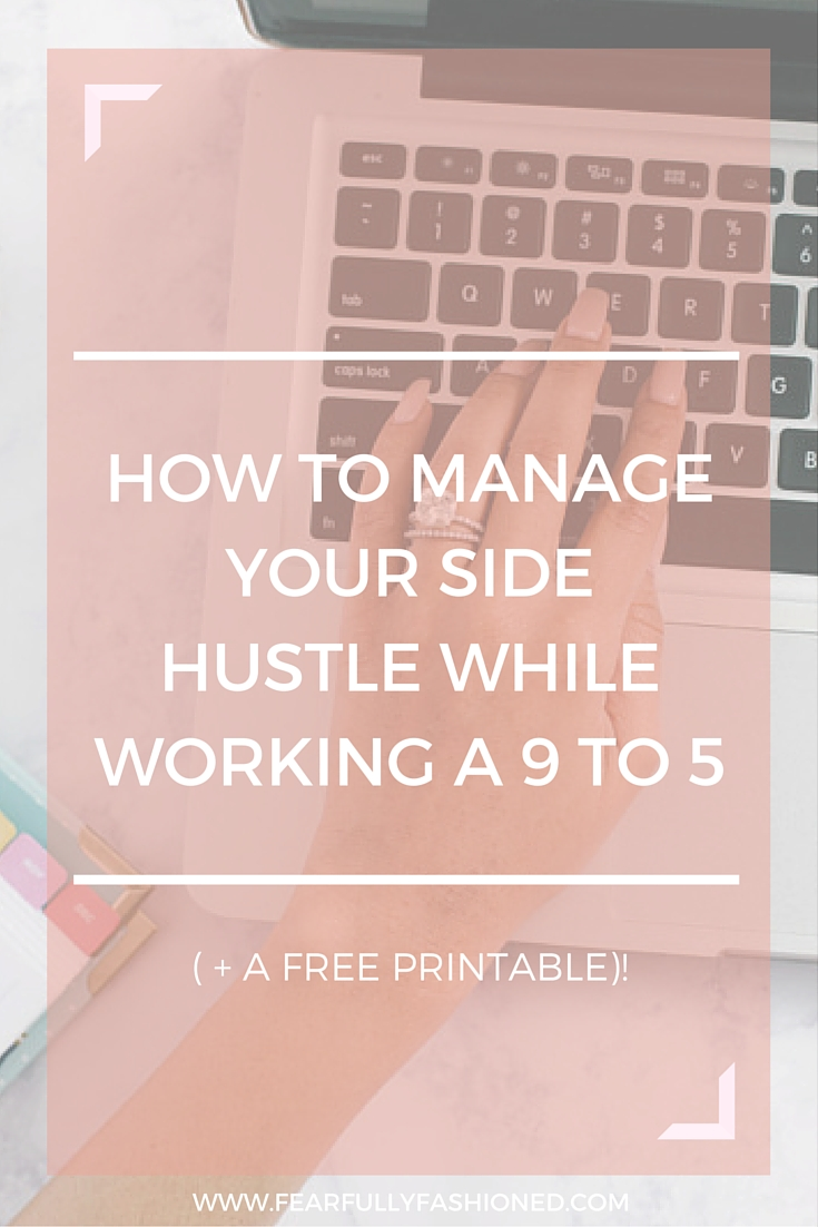 How to Manage Your Side Hustle While Working a 9 to 5 | Fearfully Fashioned -- Do you find it difficult to find the time to work on your side hustle while working a 9 to 5? I show you exactly how I've been able to work multiple jobs, pursue my masters, blog, and still make time for relationships with these 10 tips. Click to read now or pin to save for later. #sidehustle #businesss #FearfullyFashioned