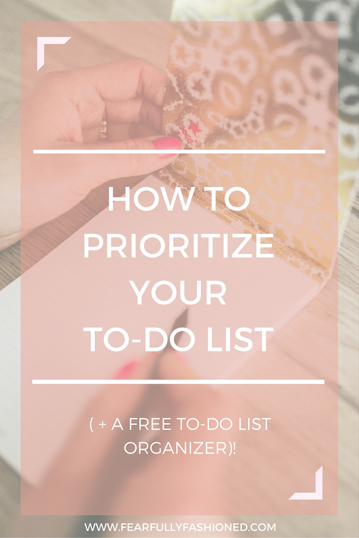 How to Prioritize & Organize Your To-Do List | Fearfully Fashioned -- How many of us are writing a to-do list every week to find that nothing is getting done? In this blog post I'm sharing with you my method for prioritizing and organizing your to-do list, and I'm gifting you a free To-Do List Organizer. Click here to read now or pin to save for later. #FearfullyFashioned