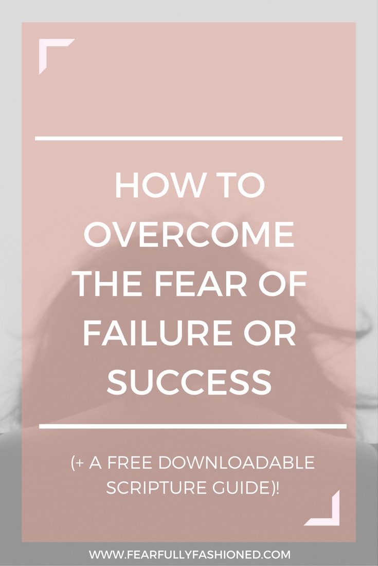 How to Overcome the Fear of Failure or Success | Fearfully Fashioned -- Stop letting fear of failure and success prevent you from doing what God has called you to do. In this post I share my top 3 tips of how you can overcome the fear of failure & success. A free Scripture Guide is included too. Click to read now or pin to save for later. #FearfullyFashioned
