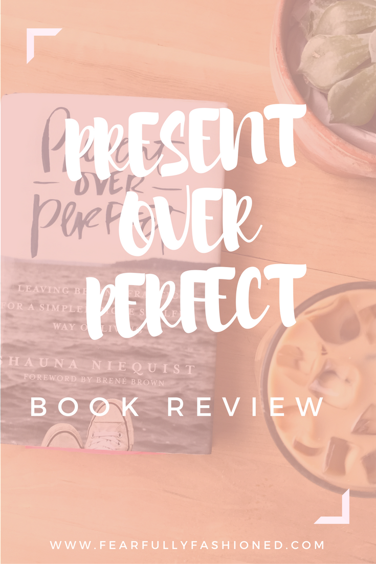 Present Over Perfect Book Review | Fearfully Fashioned -- Present Over Perfect has helped me go from striving to a more present and peaceful way of living. Do you struggle with striving or busyness too? Click here to read my review of Present Over Perfect by Shauna Niequist, or pin to save for later! #presentoverperfect #FearfullyFashioned