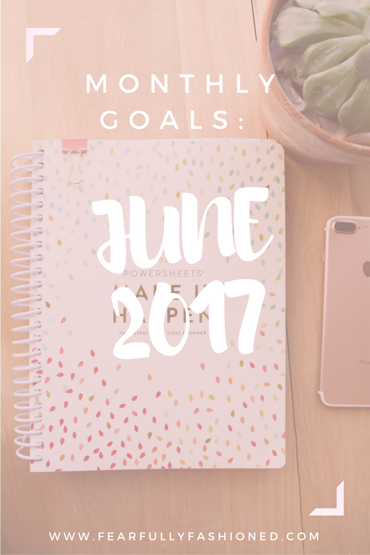 June 2017 Goals | Fearfully Fashioned -- Each month I share my intentional, good goals that I've created with my PowerSheets. See how I'm fashioning my life this month. Click to read now or pin to save for later. #goalsetting #PowerSheets #FearfullyFashioned