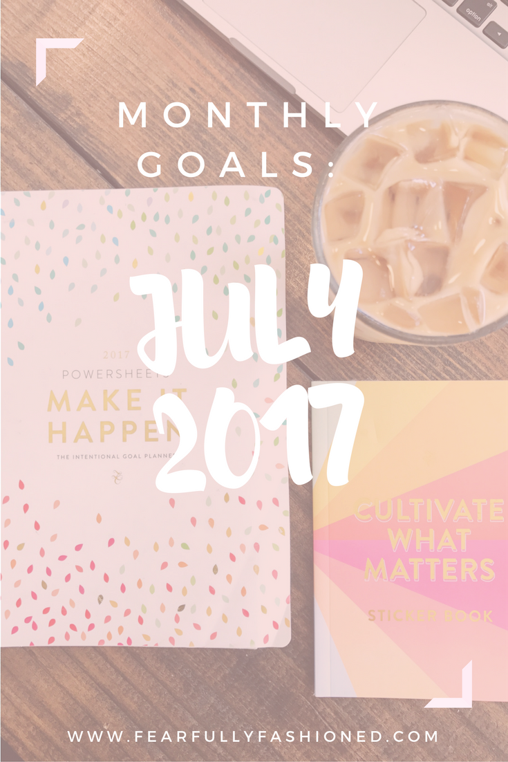 July 2017 Goals | Fearfully Fashioned -- Each month I share my intentional, good goals that I've created with my PowerSheets. See how I'm fashioning my life this month. Click to read now or pin to save for later. #goalsetting #PowerSheets #FearfullyFashioned