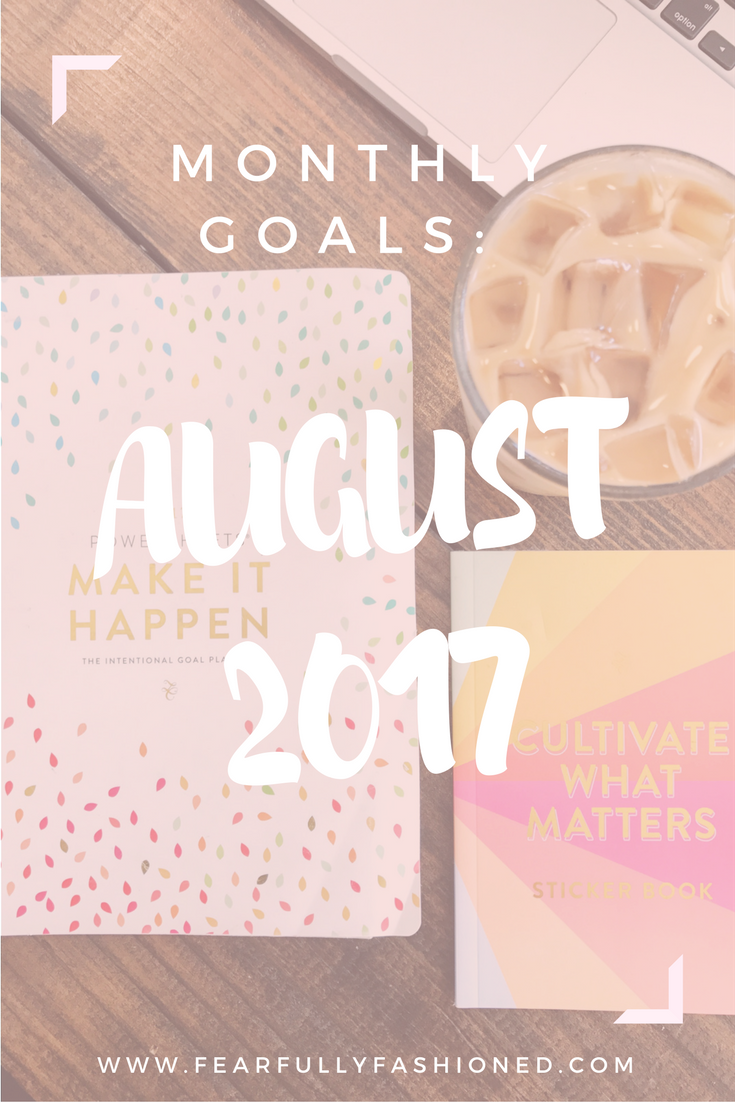 August 2017 Goals   Fearfully Fashioned -- Each month I share my intentional, good goals that I've created with my PowerSheets. See how I'm fashioning my life this month. Click to read now or pin to save for later. #goalsetting #PowerSheets #FearfullyFashioned