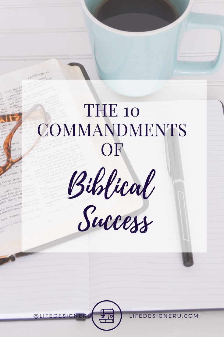 The 10 Commandments of Biblical Success | Life Designer University -- What's your definition of success? To God, it's not about status, numbers, popularity, or wealth. If you want to be successful in His eyes, it starts with submitting yourself to His Word. Click here to learn the 10 Commandments of Biblical Success. Click to read now or pin to save for later. #howtobesuccessful #successtips #biblicalsuccess #christianlifecoach #LifeDesignerUniversity