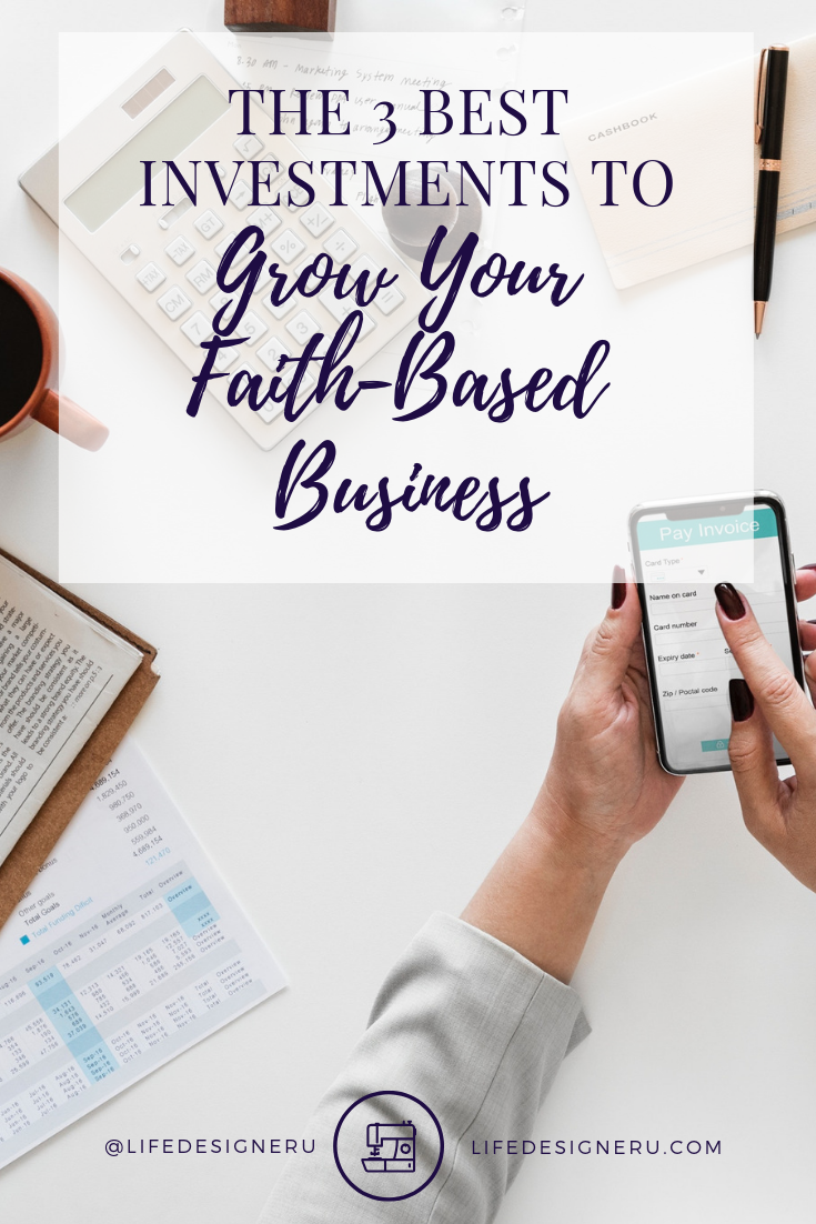 The 3 Best Investments to Grow Your Faith-Based Business | Life Designer University -- Raise your hand if you're scared of putting money into your business. In this blog post we are sharing the 3 best investments to grow your faith-based business and HINT: they're not all financial. Click the link to read now or pin to save for later.