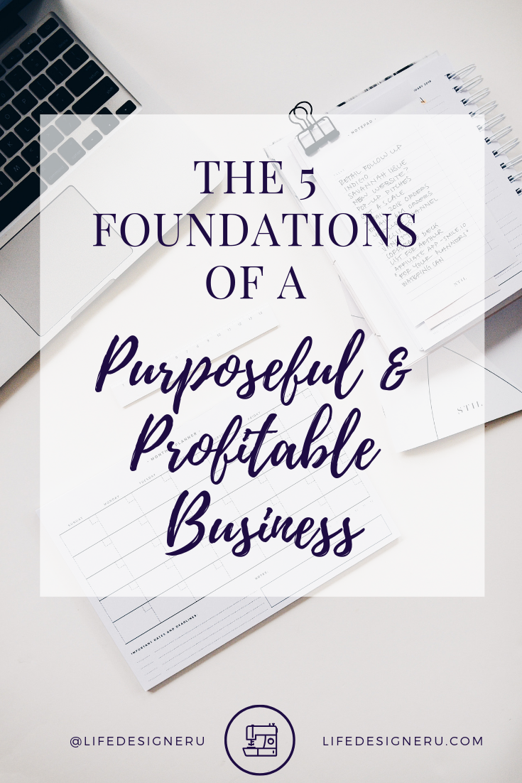 The 5 Foundations of a Purposeful & Profitable Business | Life Designer University // build a business, how to start a business, christian entrepreneurs, christian entrepreneurship, female christian entrepreneurs, business tips