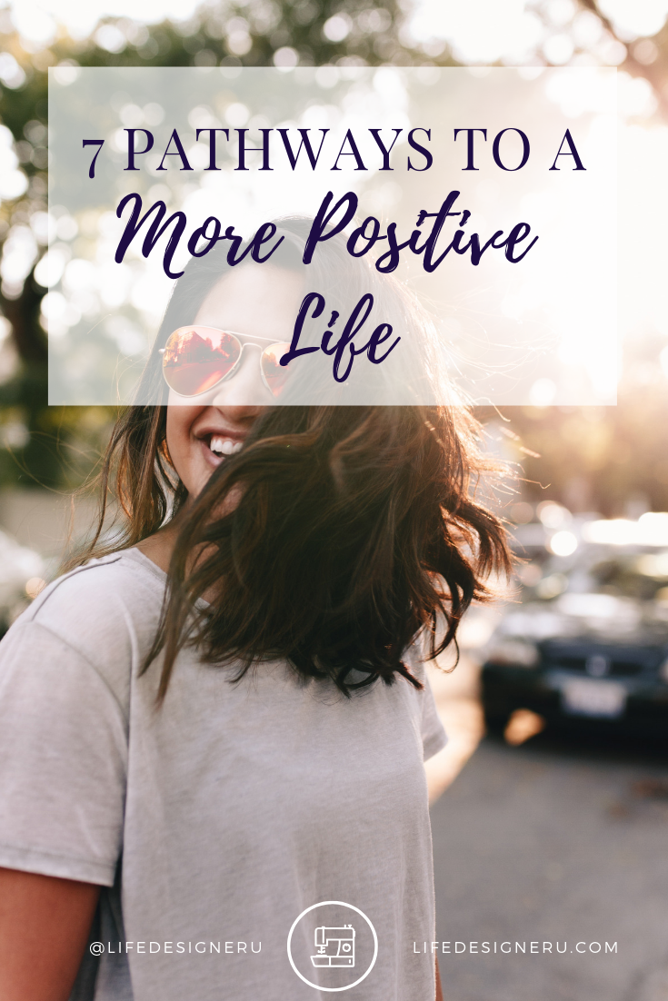 7 Pathways to a More Positive Life | Life Designer University -- Positive minds produce positive lives. Don't live in the aftermath of your disappointments. Instead, take the 7 pathways to a more positive life. Click to read now or pin to save for later. #positivethinking #faith #LifeDesignerUniversity