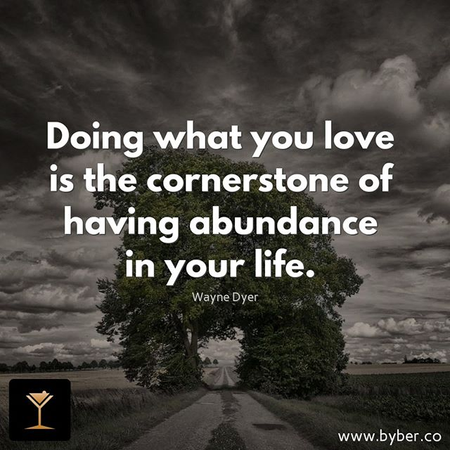 Doing what you love is the cornerstone of having abundance in your life.  #meet #connect #explore #byberapp