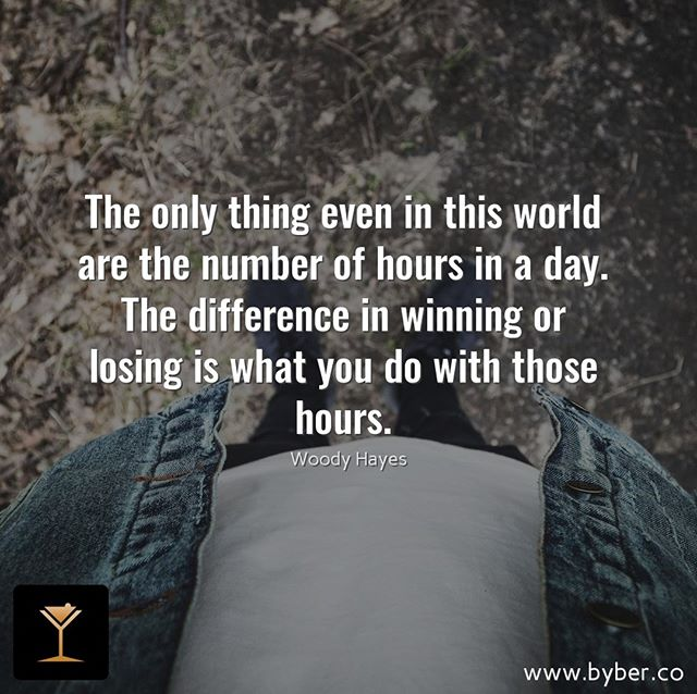 The only thing even in this world are the number of hours in a day. The difference in winning or losing is what you do with those hours.  #meet #connect #explore #byberapp
