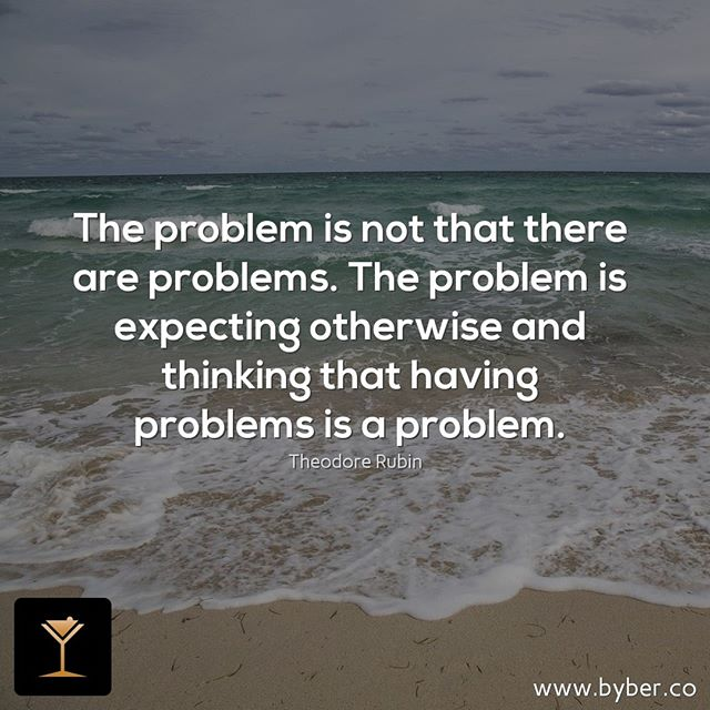 The problem is not that there are problems. The problem is expecting otherwise and thinking that having problems is a problem.  #meet #connect #explore #byberapp