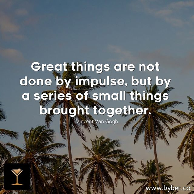 Great things are not done by impulse, but by a series of small things brought together.  #meet #connect #explore #byberapp