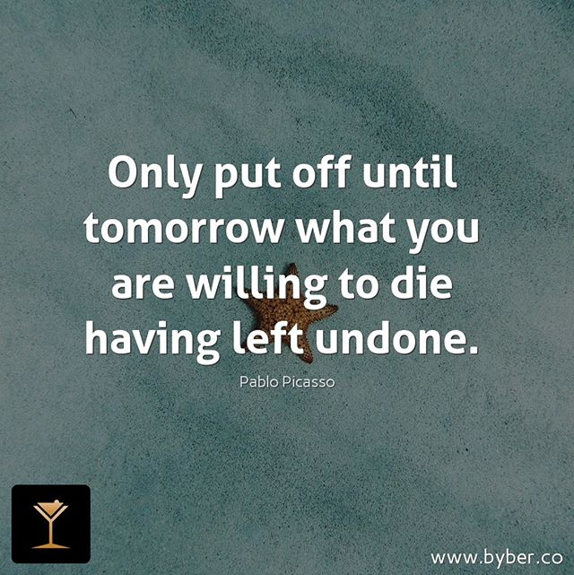Only put off until tomorrow what you are willing to die having left undone.  #meet #connect #explore #byberapp