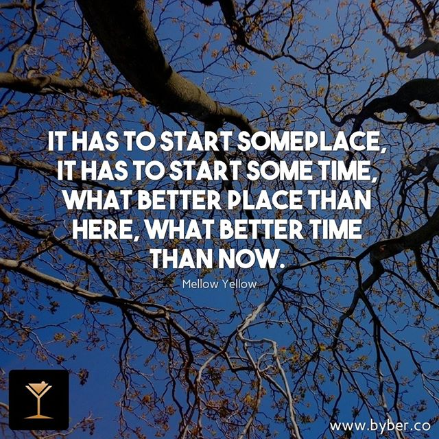 It has to start someplace, it has to start some time, what better place than here, what better time than now.  #meet #connect #explore #byberapp