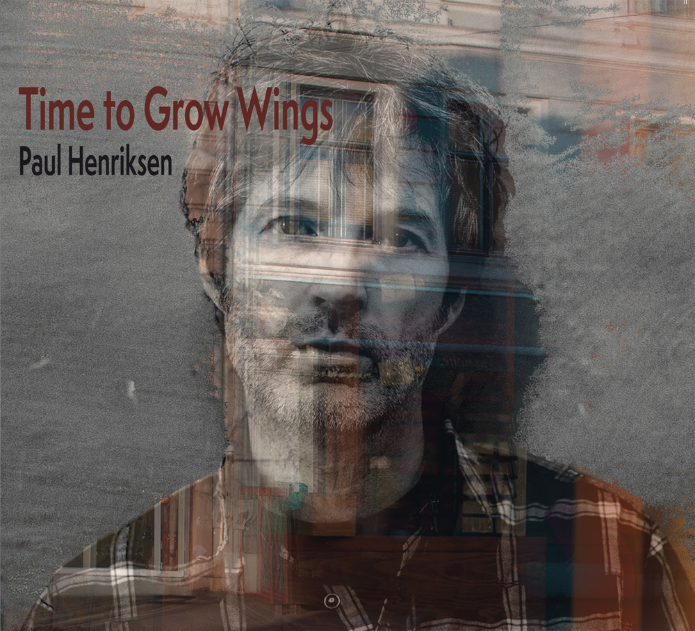 Paul Henriksen / Time to Grow Wings (PTM)