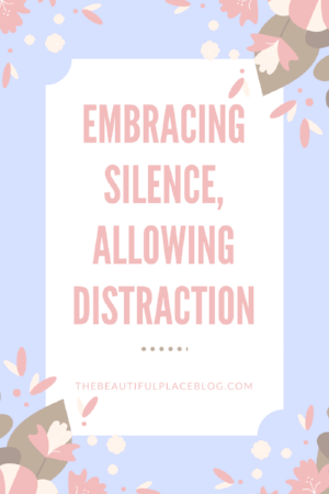 Embracing silence, allowing distraction.png