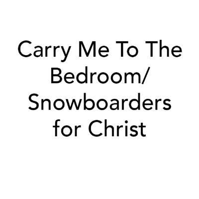Carry Me to the Bedroom/Snowboarder for Christ (You Can't Promenade Alone, Blue Oyster Publication)