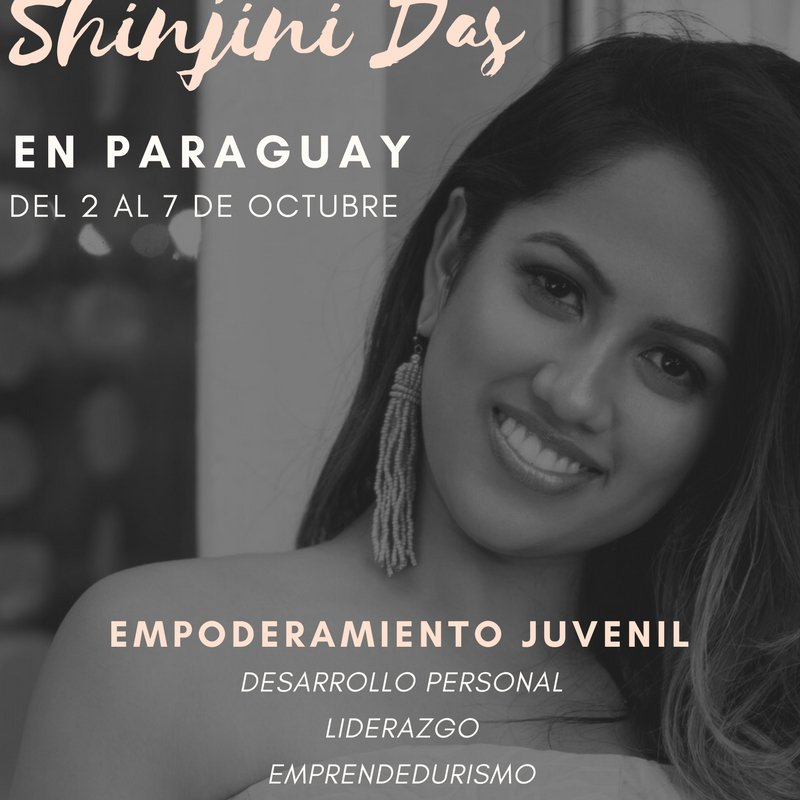 Shinjini was invited by the United States Department of State to keynote on personal and career empowerment for thousands of youth in Paraguay in October 2017