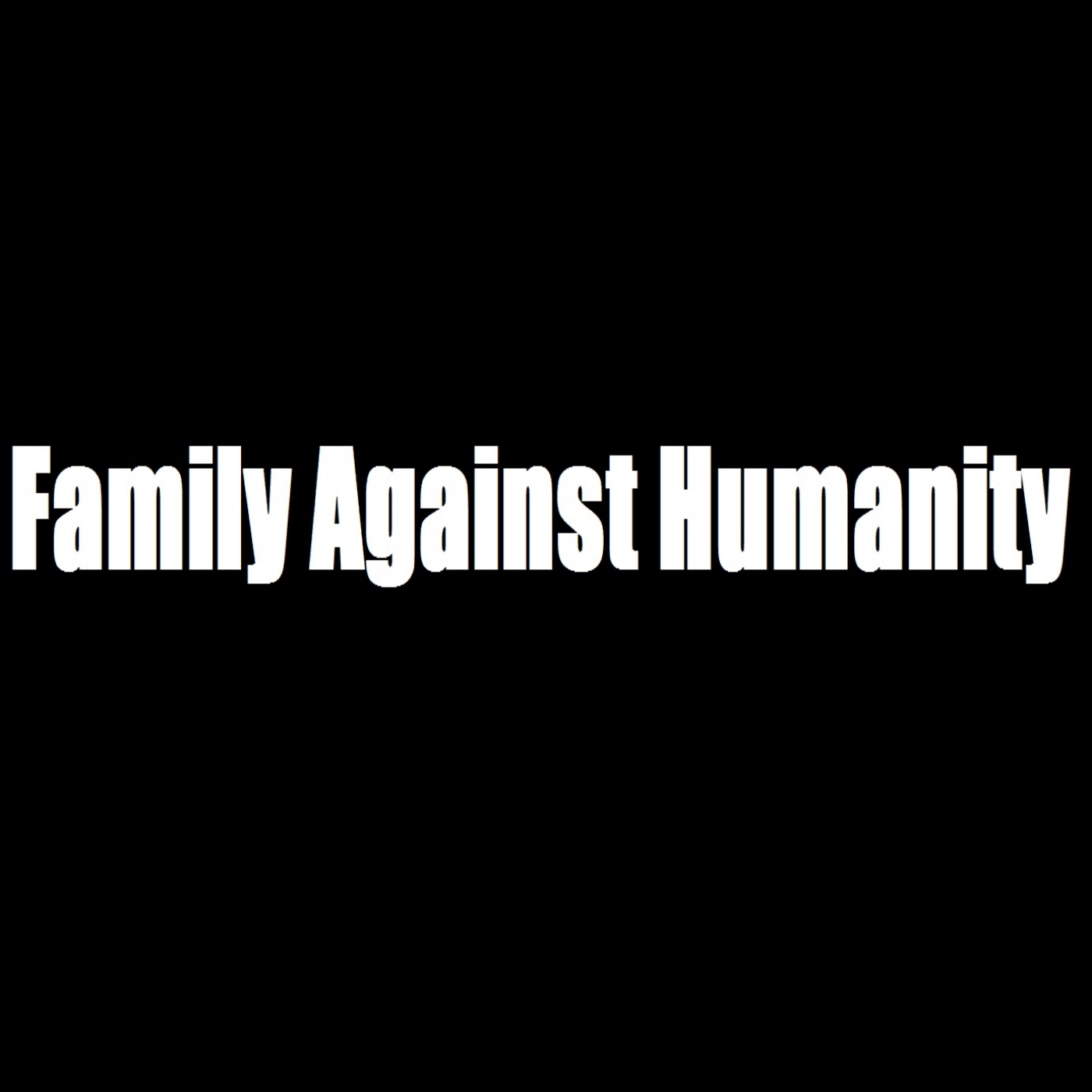 Family Against Humanity