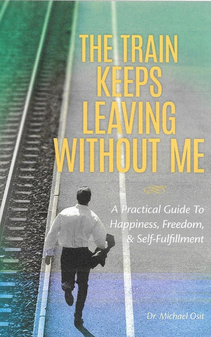 "Dr. michael osit's new book release - ""The train keeps leaving without me"" - Available now!"