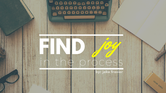 Find Joy in the Process
