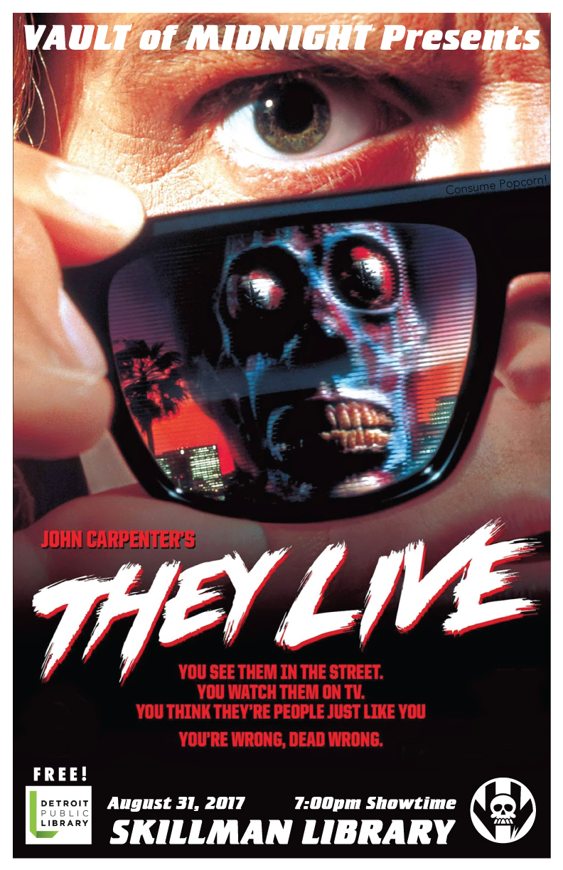 Join us at the Skillman Library, right across the street from Vault of Midnight in Detroit, for a free screening of the John Carpenter classic, THEY LIVE!   George Nada (Roddy Piper), a wanderer without meaning in his life, discovers a pair of sunglasses capable of showing the world the way it truly is. As he walks the streets of Los Angeles, Nada notices that both the media and the government are comprised of subliminal messages meant to keep the population subdued, and that most of the social elite are skull-faced aliens bent on world domination. With this shocking discovery, Nada fights to free humanity from the mind-controlling aliens.  Not only is our monthly movie night a free event, but there will also be free popcorn for you to consume!
