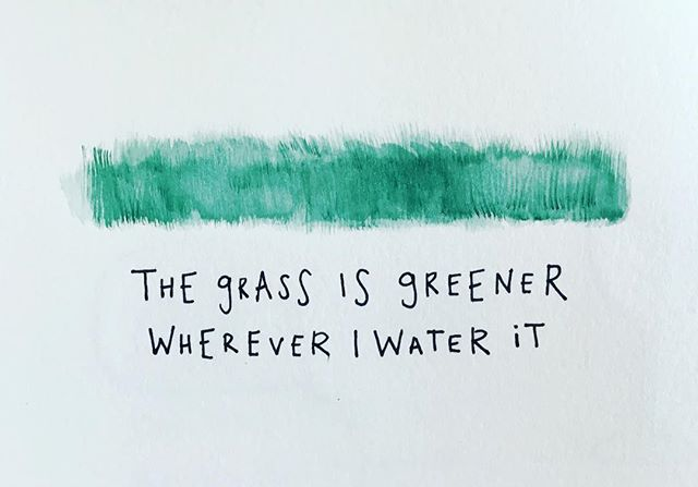 I heard this saying for the first time the other day. It perfectly sums up every lesson I have learned over the past year. So I'm staying in Burlington for an extra month, watering the grass here for a bit longer. . . . #btv #watercolor #doodle