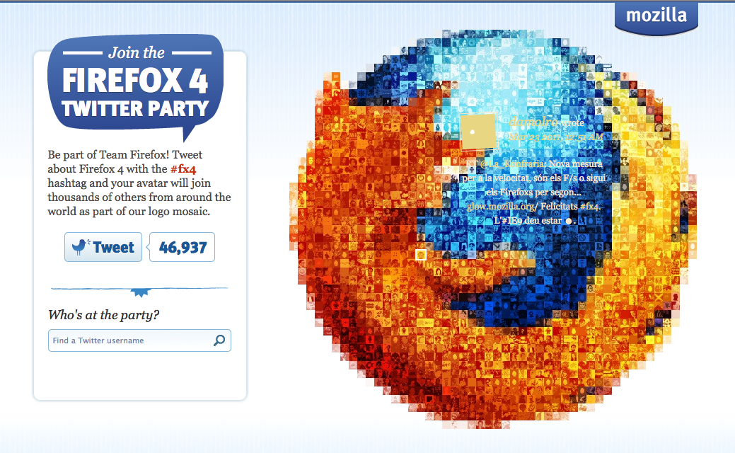 Firefox 4 Twitter Party Tweet about Firefox 4 using the #fx4 hashtag to join our fiesta and be part of the mosaic. Check it out: twitterparty.mozilla.org