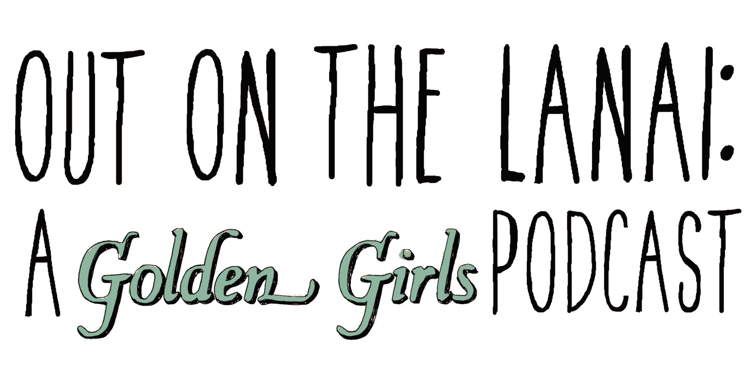 Out on the Lanai: A Golden Girls Podcast