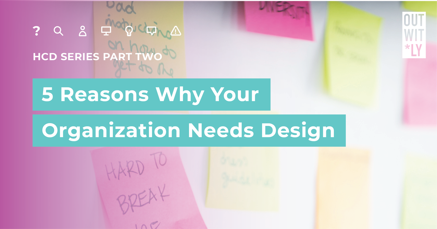 5 Reasons Why Your Organization Needs Design