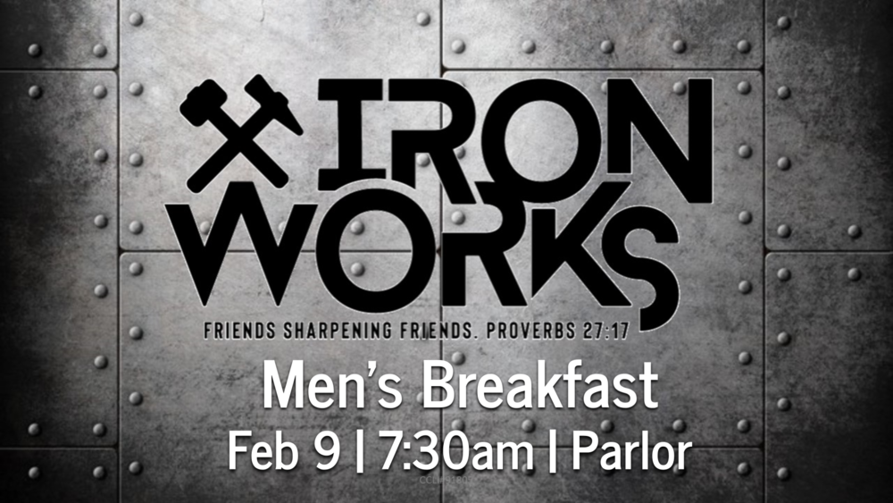"Our Men's Ministry has adopted the name,  Ironworks , based on the theme of Proverbs 27:17, ""As iron sharpens iron, so one man sharpens another.""  All men are invited to an  Ironworks  breakfast on Feb 9 @ 7:30am in The Parlor."