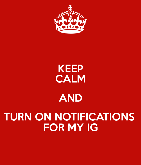 keep-calm-and-turn-on-notifications-for-my-ig.png