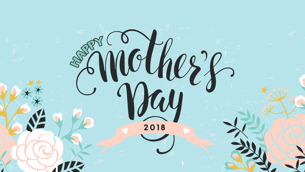 Mother's Day - Sunday May 13, 2018