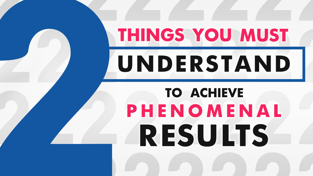 2 Things You Must Understand To Achieve Phenomenal Results 4K #2.jpg