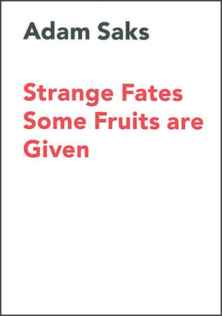 Adam Saks: Strange Fates Some Fruits are Given